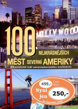 Kolektiv autorů: 100 nejkrásnějších měst Severní Ameriky cena od 233 Kč