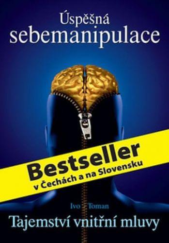 Ivo Toman: Úspěšná sebemanipulace cena od 255 Kč