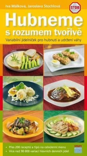 Iva Málková, Jaroslava Štochlová: Hubneme s rozumem tvořivě - Variabilní jídelníček pro hubnutí a udržení váhy cena od 328 Kč