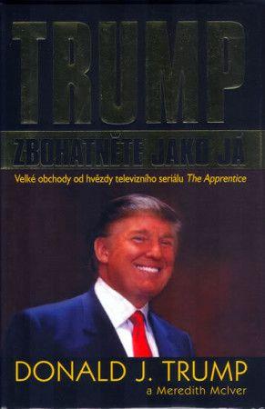 Donald J. Trump: Trump - Zbohatněte jako já cena od 184 Kč
