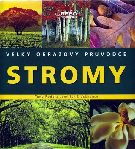 Tony Rodd, Jennifer Stackhouse: Stromy - Velký obrazový průvodce cena od 497 Kč