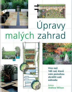 Wilson Andrew: Úpravy malých zahrad cena od 198 Kč