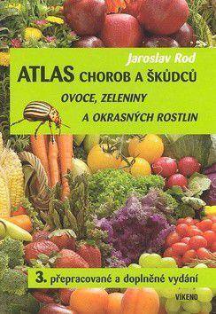 Jaroslav Rod: Atlas chorob a škůdců ovoce, zeleniny a okrasných rostlin cena od 199 Kč