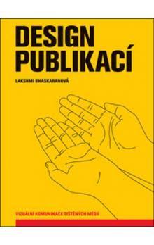 Lakshmi Bhaskaran: Design publikací - Vizuální komunikace tištěných médií cena od 295 Kč