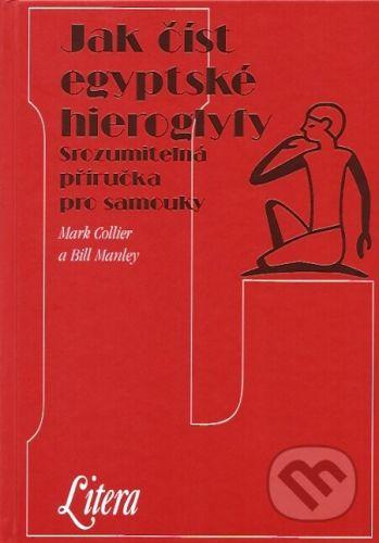 Bill Manley, Mark Collier: Jak číst egyptské hieroglyfy cena od 0 Kč