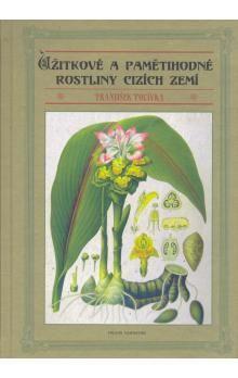 František Polívka: Užitkové a pamětihodné rostliny cizích zemí cena od 454 Kč