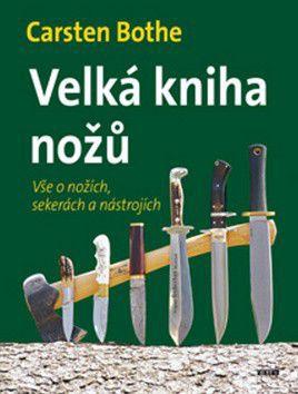 Bothe Carsten: Velká kniha nožů - Vše o nožích, sekerách a nástrojích cena od 183 Kč