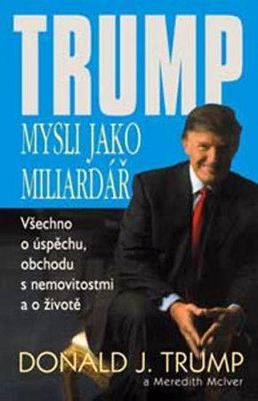 Donald J. Trump: Mysli jako miliardář - Trump cena od 165 Kč