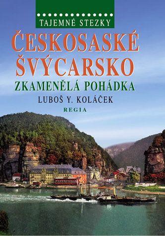 Luboš Y. Koláček: Tajemné stezky – Českosaské Švýcarsko - Zkamenělá pohádka cena od 167 Kč