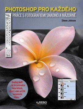 Simon Joinson: Photoshop pro každého - Práce s fotografiemi snadno a názorně cena od 143 Kč