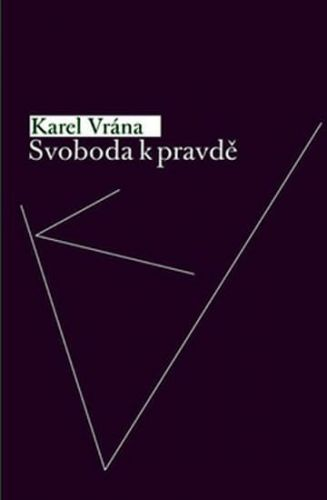 Karel Vrána: Svoboda k pravdě cena od 72 Kč