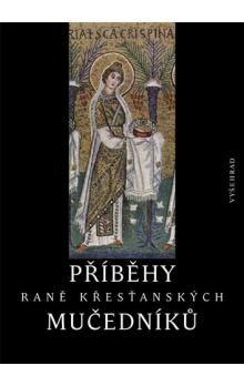 Petr Kitzler: Příběhy raně křesťanských mučedníků cena od 317 Kč