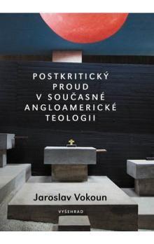 Jaroslav Vokoun: Postkritický proud v současné angloamerické teologii cena od 50 Kč