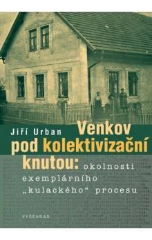 """Jiří Urban: Venkov pod kolektivizační knutou - Okolnosti exemplárního """"kulackého"""" procesu cena od 184 Kč"""