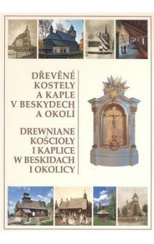 Kolektiv autorů: Dřevěné kostely a kaple v Beskydech a okolí cena od 422 Kč