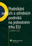 Vladimír Vojík: Podnikání malých a středních podniků na jednotném trhu EU cena od 230 Kč