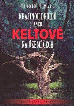Vladimír Mátl: Krajinou druidů: Keltové na území Čech cena od 101 Kč