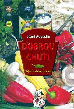 Jozef Augustin: Dobrou chuť! Tajemství chutí a vůní cena od 101 Kč