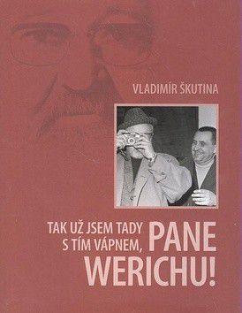 Vladimír Škutina: Tak už jsem tady s tím vápnem, pane Werichu cena od 94 Kč