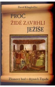 David Klinghoffer: Proč Židé zavrhli Ježíše - Zlomový bod v dějinách Západu cena od 186 Kč