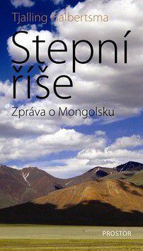 Tjalling Halbertsma: Stepní říše - Zpráva o Mongolsku cena od 289 Kč