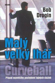 Bob Drogin: Malý velký lhář - Curveball cena od 203 Kč