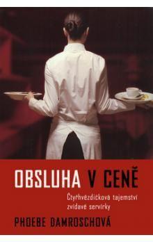 Phoebe Damrosch: Obsluha v ceně - Čtyřhvězdičková tajemství zvídavé servírky cena od 195 Kč