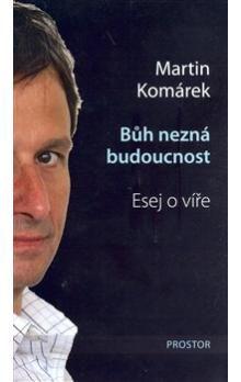 Martin Komárek: Bůh nezná budoucnost cena od 196 Kč