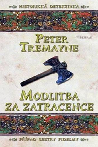 Peter Tremayne: Modlitba za zatracence cena od 203 Kč