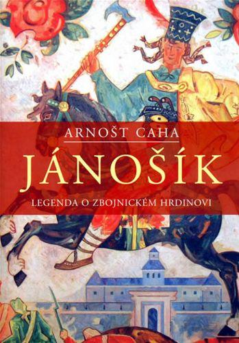 Arnošt Caha: Jánošík cena od 89 Kč
