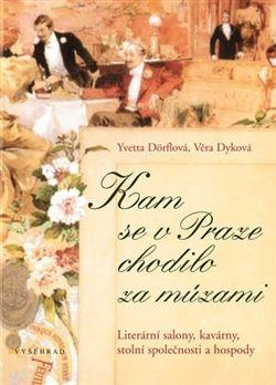 Yvetta Dörflová, Věra Dyková: Kam se v Praze chodilo za múzami cena od 478 Kč