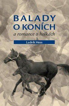 Ludvík Hess: Balady o koních a romance o holkách cena od 179 Kč