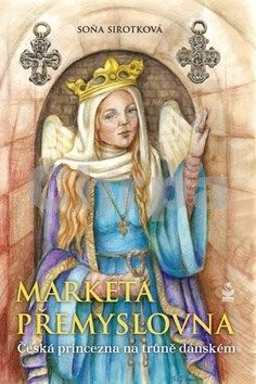 Soňa Sirotková: Markéta Přemyslovna - Česká princezna na trůně dánském cena od 183 Kč
