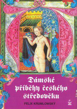 Felix Krumlowský: Dámské příběhy českého středověku (E-KNIHA) cena od 0 Kč