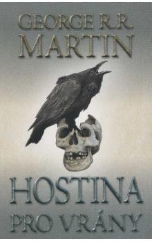 Martin George R. R.: Hostina pro vrány 2 - Píseň ledu a ohně - kniha čtvtá - část druhá - 2. vydání cena od 226 Kč