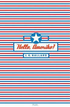 James Graham Ballard: Hello, Ameriko! cena od 76 Kč