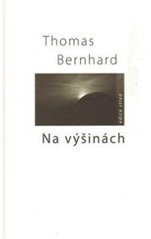 Thomas Bernhard: Na výšinách cena od 172 Kč