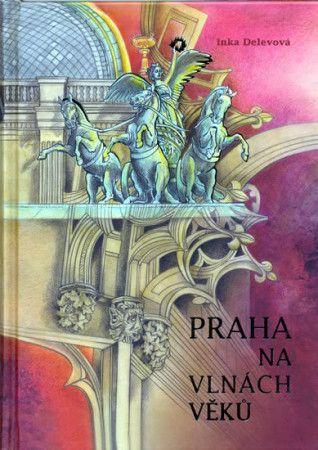 Inka Delevová: Praha na vlnách věků cena od 163 Kč