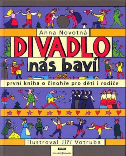 Anna Novotná: Divadlo nás baví - První kniha o činohře pro děti i rodiče cena od 329 Kč