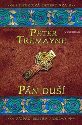 Peter Tremayne: Pán duší - Případ sestry Fidelmy cena od 182 Kč