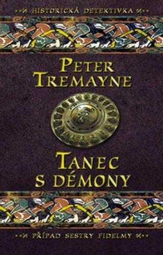 Peter Tremayne: Tanec s démony - Případ sestry Fidelmy cena od 182 Kč