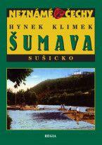 Hynek Klimek: Neznámé Čechy - Šumava - Sušicko (dobové ilustrace + pohledy) cena od 0 Kč