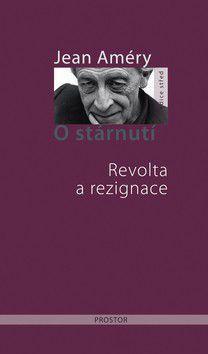 Jean Améry: O stárnutí - Revolta a rezignace cena od 244 Kč