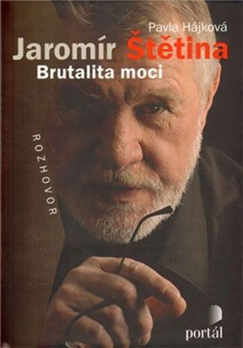 Pavla Hájková: Jaromír Štětina Brutalita moci cena od 266 Kč