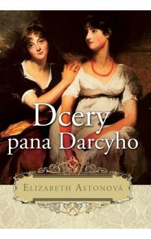 Elizabeth Aston: Dcery pana Darcyho cena od 172 Kč
