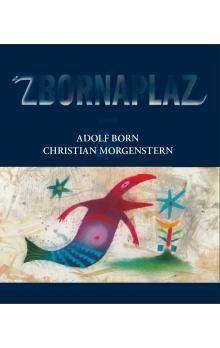 Christian Morgenstern: Zbornaplaz aneb Adolf Born a Christian Morgenstern cena od 349 Kč