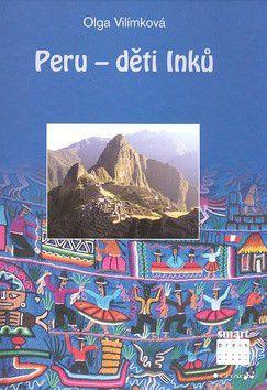 Olga Vilímková: Peru - děti Inků cena od 248 Kč
