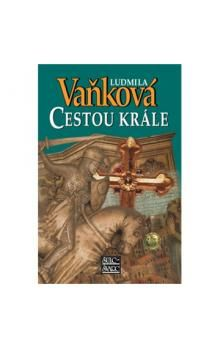 Ludmila Vaňková: Cestou krále - Zrození království III. cena od 226 Kč
