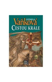 Ludmila Vaňková: Cestou krále cena od 232 Kč
