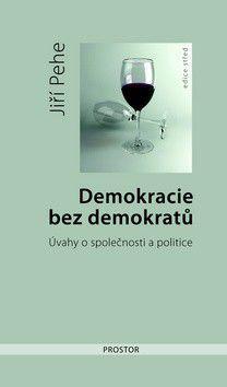 Jiří Pehe: Demokracie bez demokratů cena od 226 Kč